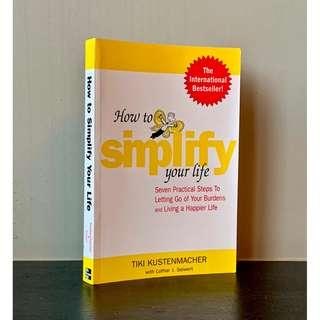 How to Simplify Your Life: Seven Practical Steps to Letting Go of Your Burdens and Living a Happier Life by Tiki Kustenmacher