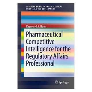 Pharmaceutical Competitive Intelligence for the Regulatory Affairs Professional (SpringerBriefs in Pharmaceutical Science & Drug Development) 2012 Edition, Kindle Edition by Raymond A. Huml  (Author)