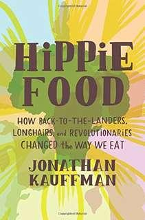 Hippie Food: How Back-to-the-Landers, Longhairs, and Revolutionaries Changed the Way We Eat