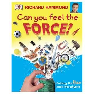 DK Publishing ~ Can you feel the FORCE ? Putting the fizz back into Physics by Richard Hammond