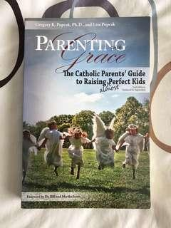 Parenting with Grace: The Catholic Parents' Guide to Raising almost Perfect Kids by Gregory K Popeak & Lisa Popeak