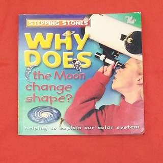STEPPING STONES: WHY DOES the Moon change shape?