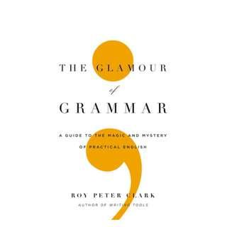 (Ebook) The Glamour of Grammar: A Guide to the Magic and Mystery of Practical English by Roy Peter Clark