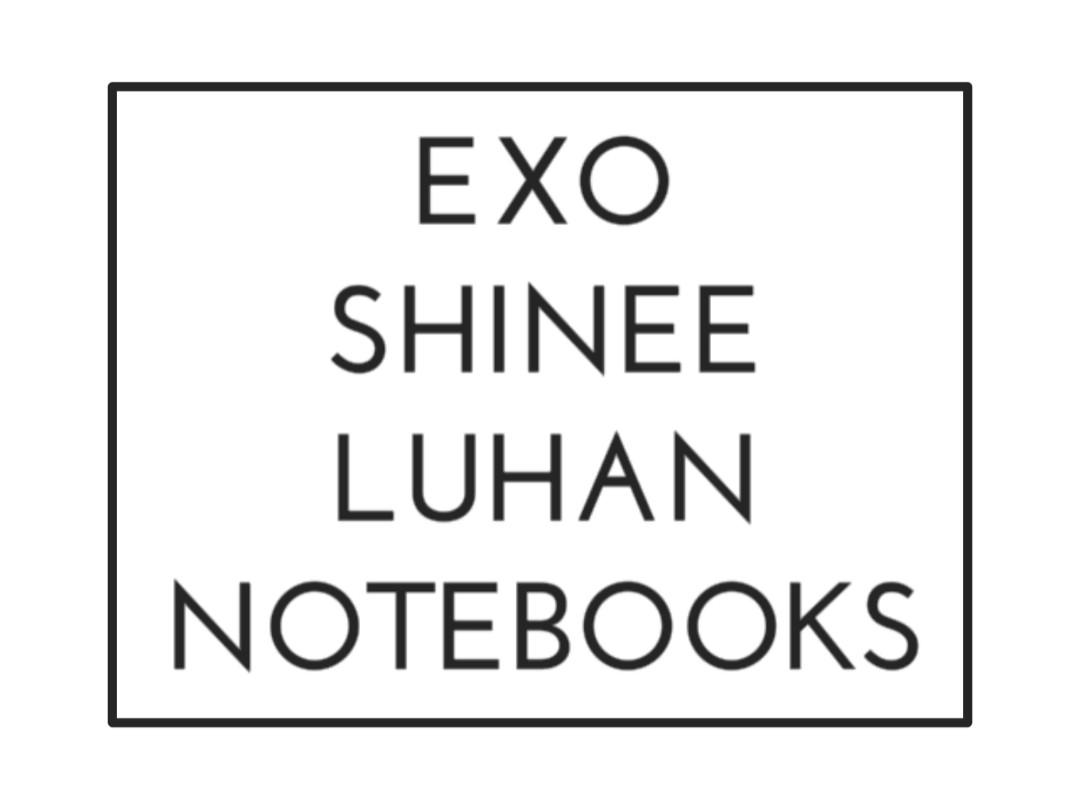 EXO/SHINee/LuHan Notebooks