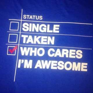 Status : Single Taken Who Cares shirt