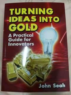 Turning Ideas Into Gold: A Practical Guide for Innovators