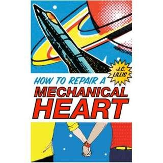 How to Repair a Mechanical Heart by J. C. Lillis