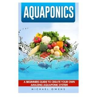 Aquaponics: A Beginner's Guide to Create Your Own Amazing Aquaponic System