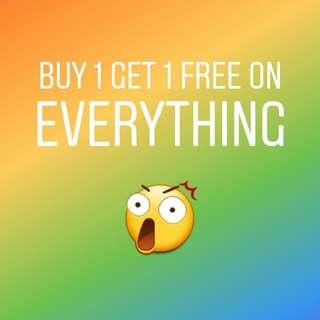 BUY 1 GET 1 FREE ON EVERYTHING