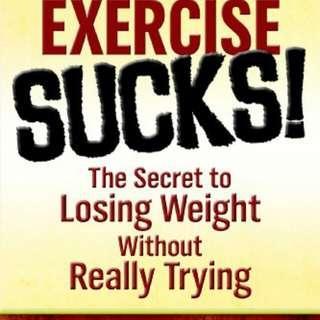 HARDCOPY BOOK - EXERCISE SUCKS - CREATIVE / INNOVATIVE WAYS TO OVERCOME