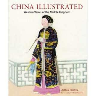 China Illustrated: Western Views of the Middle Kingdom (Hardcover 2004 First Edition) by Arthur Hacker