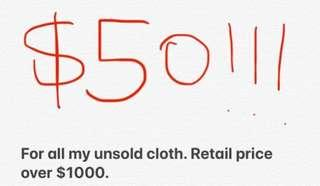 $50 my all my unsold cloth, retail over $1000
