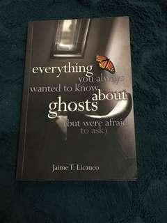 Everything You Always Wanted to Know about Ghosts by Jaime T. Licauco
