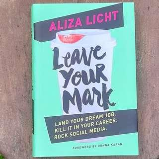 Leave Your Mark: Land Your Dream Job. Kill It in Your Career. Rock Social Media. - Aliza Licht. Foreword by Donna Karan