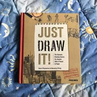 Just Draw It: the dynamic course for anyone with a pencil and paper by Sam Piyasena & Beverly Philp