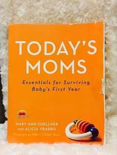 Today's Moms: Essentials for Surviving Baby's First Year Parenting Book