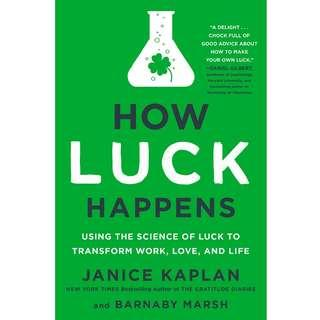 How Luck Happens: Using the Science of Luck to Transform Work, Love, and Life by Janice Kaplan, Barnaby Marsh