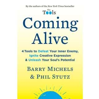 Coming Alive: 4 Tools to Defeat Your Inner Enemy, Ignite Creative Expression & Unleash Your Soul's Potential by Barry Michels, Phil Stutz