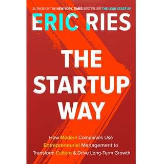 The Startup Way: How Modern Companies Use Entrepreneurial Management to Transform Culture and Drive Long-Term Growth by Eric Ries