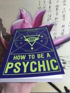 HOW TO BE A PSYCHIC (A PRACTICAL GUIDE)