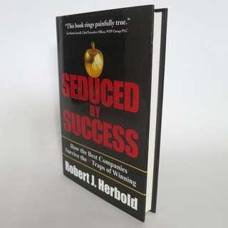 Seduced by Success: How the Best Companies Survive the 9 Traps of Winning by Robert J. Herbold