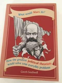 What would Marx do? How the greatest political theorists would solve your Everyday problems