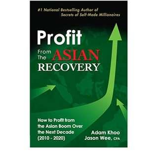 Profit From The Asian Recovery: How to Profit From the Asian Boom Over the Next Decade (2010 - 2020)