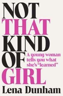 "Book details Not That Kind of Girl: A Young Woman Tells You What She's ""Learned"" by Lena Dunham"