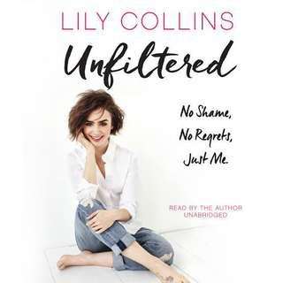 Unfiltered: No Shame, No Regrets, Just Me by Lily Collins (ebook)