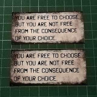 YOU ARE FREE TO CHOOSE BUT YOU ARE NOT FREE FROM THE CONSEQUENCE OF YOUR CHOICE. 80 x 40 mm. Pack of 2 for $3 with free normal mail. Thank uu