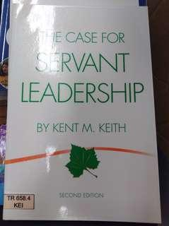 The case for servant leadership - by Kent keith