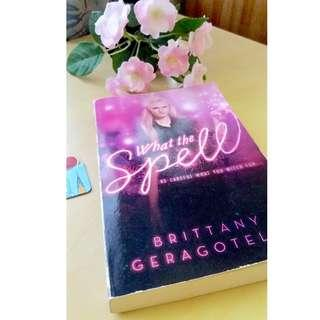 Fiction Novel: What The Spell? - Brittany Geragotelis