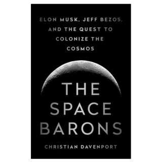 [Ebook] The Space Barons: Elon Musk, Jeff Bezos, and the Quest to Colonize the Cosmos by Christian Davenport