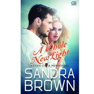 Ebook Ketika Cinta Menyeruak (A Whole New Light) - Sandra Brown