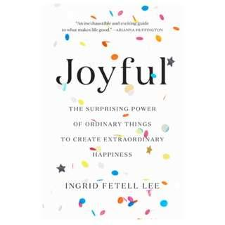 [Ebook] Joyful: The Surprising Power of Ordinary Things to Create Extraordinary Happiness by Ingrid Fetell Lee