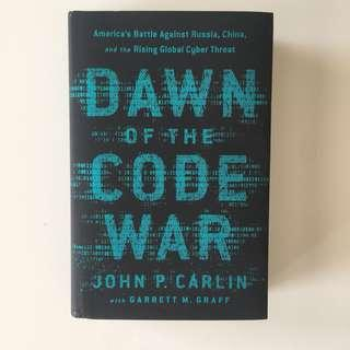 Dawn of the Code War: America's Battle Against Russia, China, and the Rising Global Cyber Threat - John P. Carlin