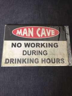 BN Man Cave No working during drinking hours 20x30 tin plate