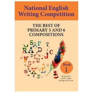 National English Writing Competition - Best Of Primary 3 & 4 / 5 & 6 Compositions (2018 version)