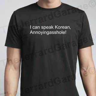 🚚 I can speak Korean, Annoyingasshole T-shirt