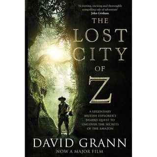 @(Brand New) The Lost City of Z Film Tie-In A Legendary British Explorer's Deadly Quest to Uncover the Secrets of the Amazon     By: David Grann