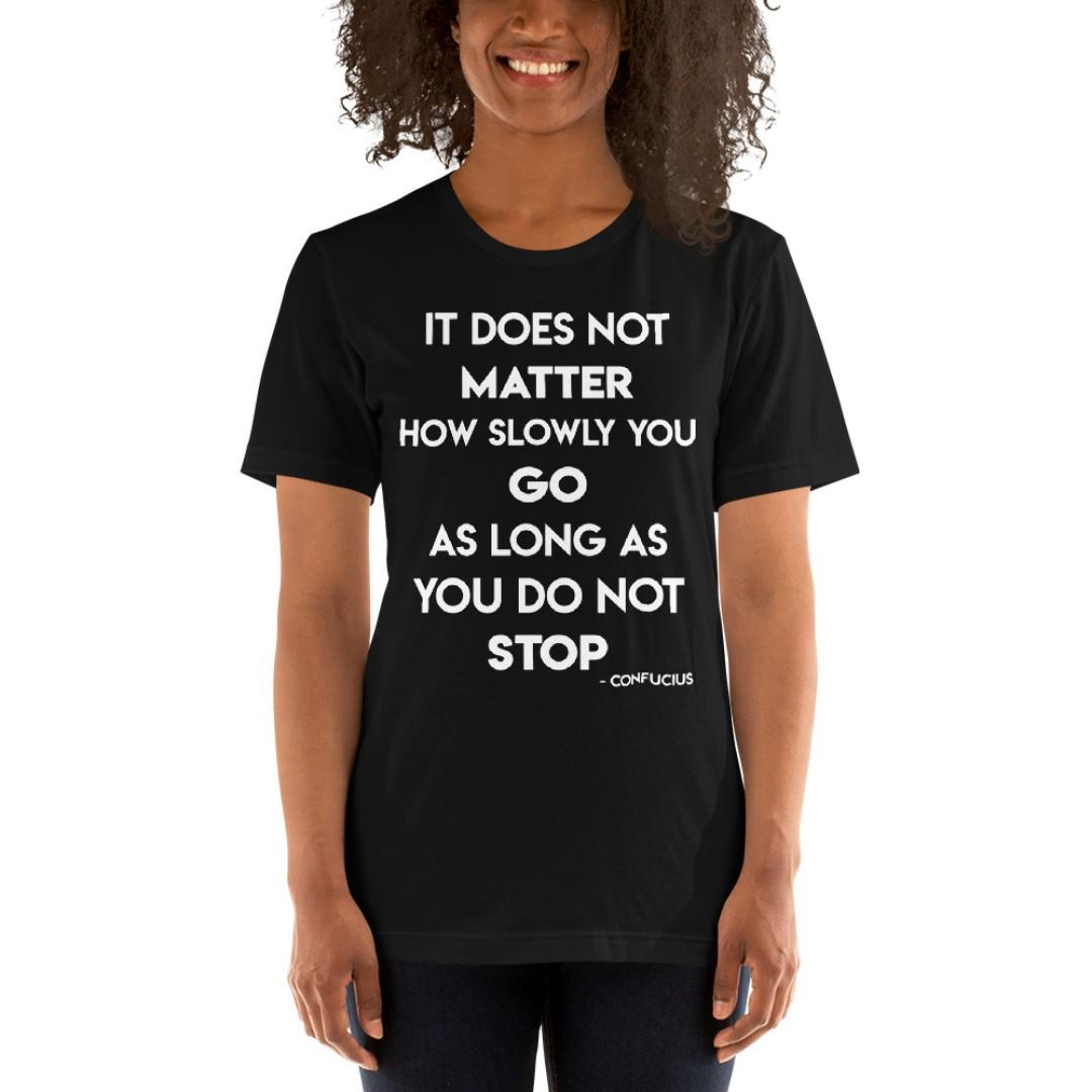 Bamboo Philosophy It Does Not Matter How Slowly You Go Tee  | Entrepreneur Tee | Motivational | Inspirational Tee | Brand New | 100% Cotton