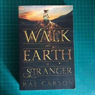 Walk On Earth A Stranger by Rae Carson