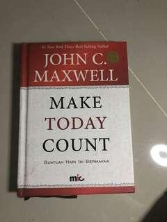 Make today count - John C Maxwell