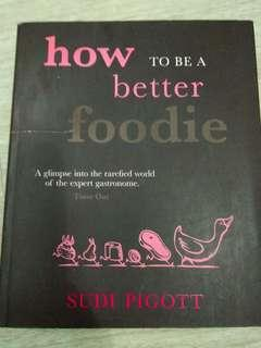 How to be a Better Foodie (Sudi Pigott)