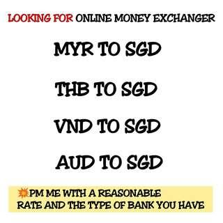 LOOKING FOR : Online Money Exchanger [ MYR THB VND AUD ]