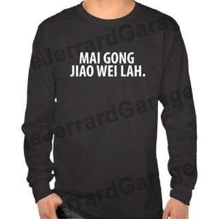 Mai Gong Jiao Wei Lah. Long Sleeve T-Shirt