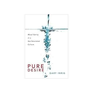 Pure Desire: Moral Sanity in a Sex-Saturated Culture Paperback – September 1, 2010  by Dr. Gary Inrig (Author)