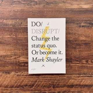 🚚 Do Disrupt: Change the status quo or become it by Mark Shayler