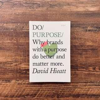 🚚 Do Purpose: Why brands with a purpose do better and matter more by David Hieatt