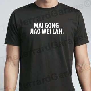 🚚 Mai Gong Jiao Wei Lah. T-Shirt